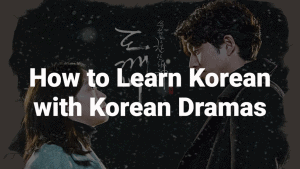 How to learn Korean with Korean drama