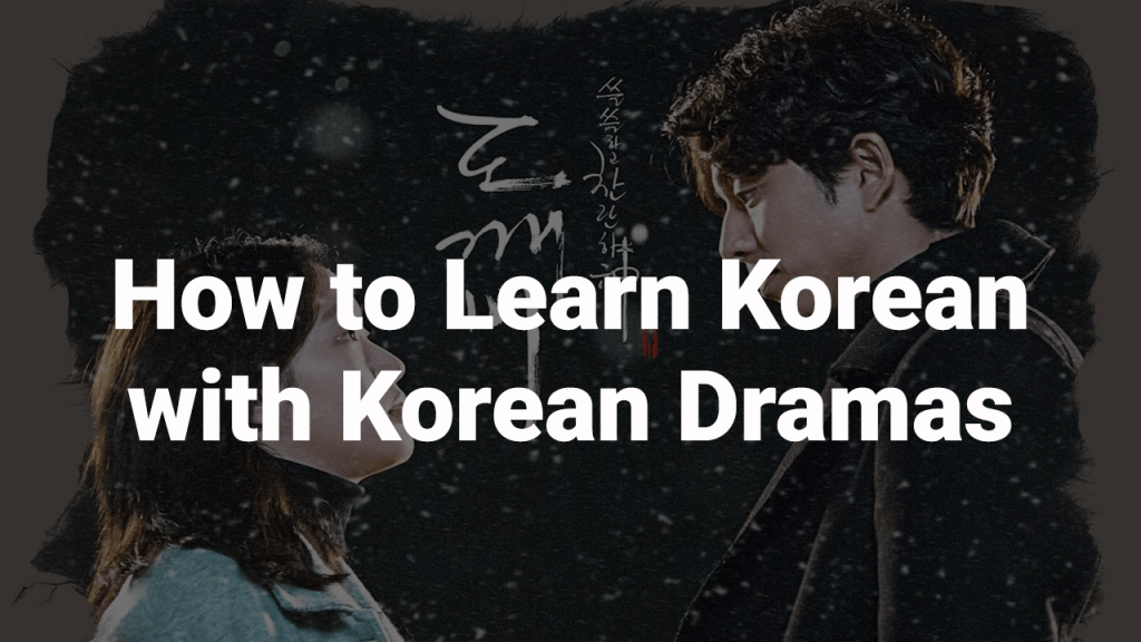 How to Learn Korean with Korean Dramas - 10 Recommended K