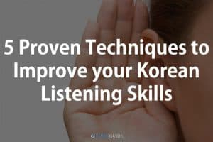 5 Proven Techniques to Improve your Korean Listening Skills