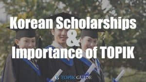 Do you really need TOPIK Score to get KGSP or other Korean Scholarships?